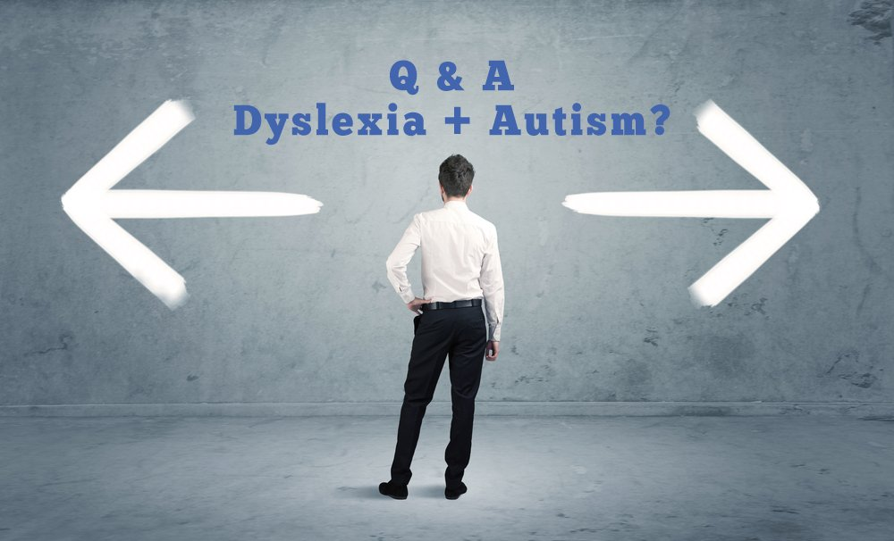 Q & A: Can Someone Be Both Dyslexic and Autistic ? [Premium]