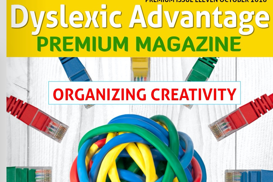 Dyslexic Advantage Premium – Issue 11 Organizing Creativity [Premium]