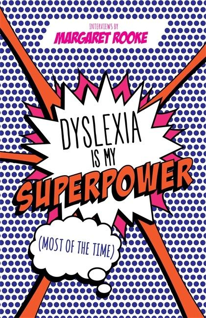 Dyslexia is My SUPERPOWER by Margaret Rooke
