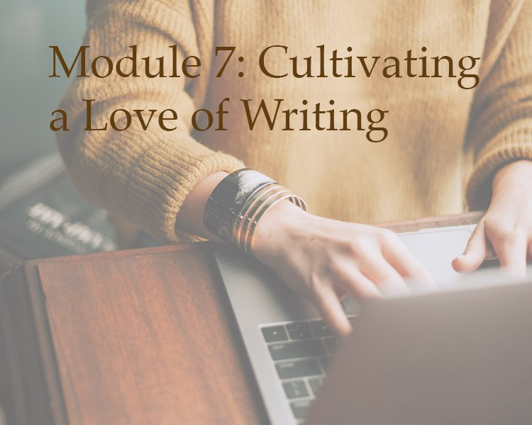 Module 7: Cultivating a Love of Writing