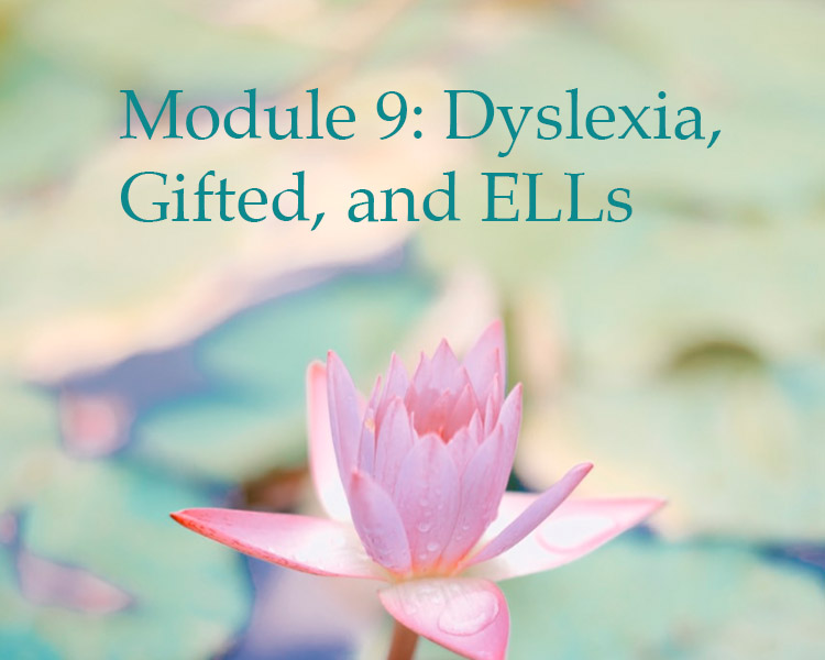 Module 9: Gifted with Dyslexia and Dyslexic ELLs