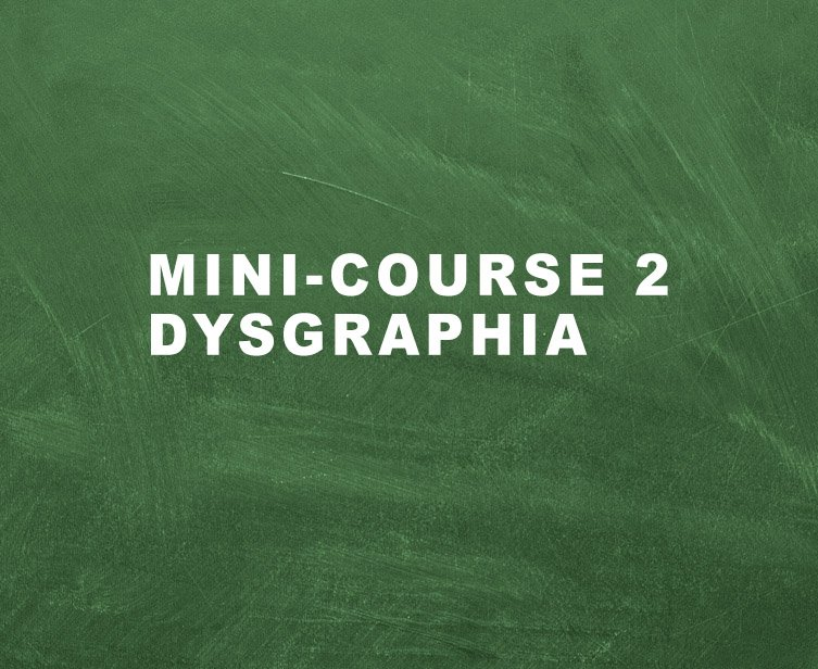 Lesson for Mini Course 2: Dysgraphia